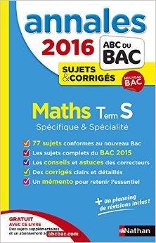 Annales ABC du BAC 2016 Maths Term S Spécifique et spécialité de Dominique Besnard ,Philippe Lixi ,Serge Nicolas ( 10 août 2015 )
