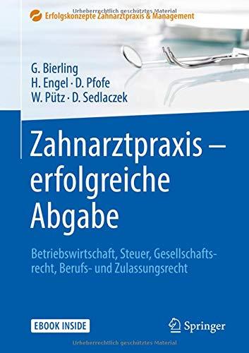 Zahnarztpraxis - erfolgreiche Abgabe: Betriebswirtschaft, Steuer, Gesellschaftsrecht, Berufs- und Zulassungsrecht (Erfolgskonzepte Zahnarztpraxis & Management)