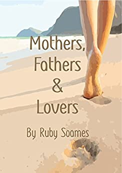 Mothers, Fathers & Lovers by [Soames, Ruby]