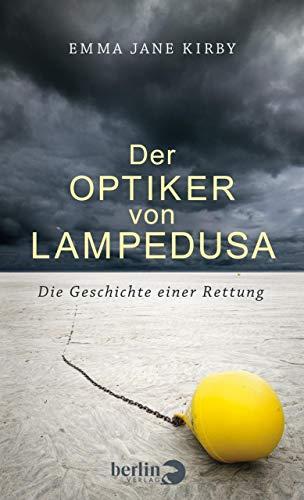 Der Optiker von Lampedusa: Die Geschichte einer Rettung