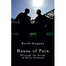 By Keith Duggan House of Pain: Through the Rooms of Mayo Football [Paperback]