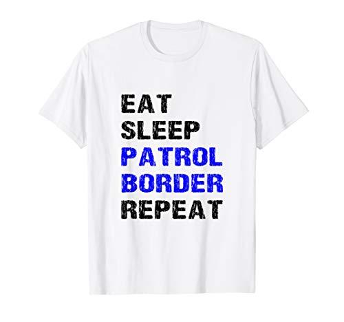 Eat Sleep Patrol Border Repeat Funny Border Patrol Agent Fun T-Shirt - Smart-response-mobile