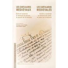 Les cartulaires médiévaux : Ecrire et conserver la mémoire du pouvoir, le pouvoir de la mémoire