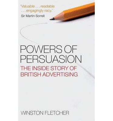 [(Powers of Persuasion: The Inside Story of British Advertising 1951-2000)] [ By (author) Winston Fletcher ] [August, 2008]