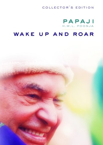 Wake Up and Roar: Receive the Transmission of Papaji?s Timeless Teachings in a (English Edition)