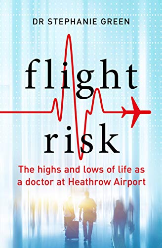 Flight Risk: The Highs and Lows of Life as a Doctor at Heathrow Airport (English Edition)