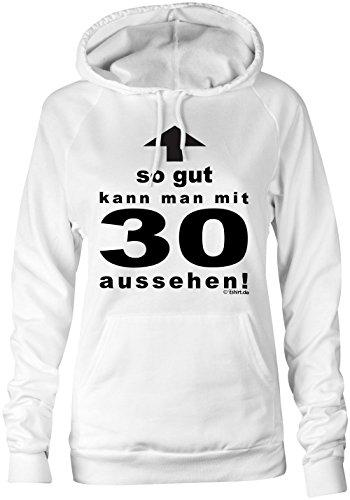 So gut kann man mit 30 Jahren aussehen �?Hoodie Kapuzen-Pullover Frauen-Damen �?hochwertig bedruckt mit lustigem Spruch �?Die perfekte Geschenk-Idee für Geburtstag, Muttertag oder zum Jubiläum (02) weiss