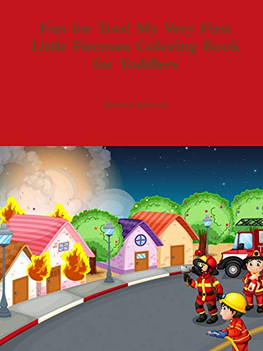 Fun for Tots! My Very First Little Fireman Coloring Book for Toddlers