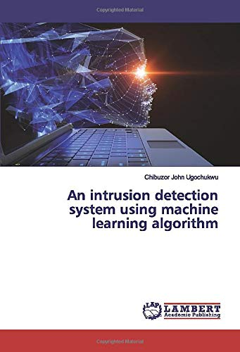 An intrusion detection system using machine learning algorithm (Intrusion-detection-system)