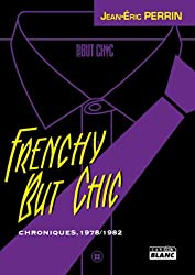 FRENCHY BUT CHIC Chroniques 1979-1982