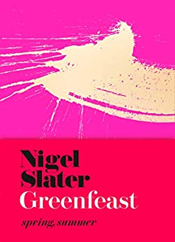 Greenfeast: Spring, Summer (Cloth-covered, flexible binding): From the Bestselling Author of Eat: The Little Book of Fast Food (English Edition) van [Slater, Nigel]