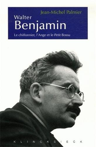 Walter Benjamin: Le Chiffonnier, L'Ange Et Le Petit Bossu. Esthetique Et Politique Chez Walter Benjamin (Esthétique) por Jean-Michel Palmier