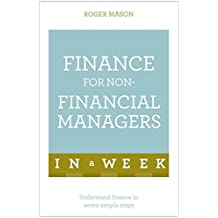 Finance For Non-Financial Managers In A Week: Understand Finance In Seven Simple Steps