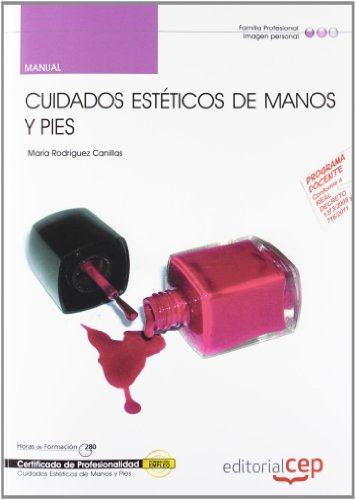 Manual Cuidados Estéticos de Manos y Pies (IMPP0108). Certificados de Profesionalidad (Cp - Certificado Profesionalidad)