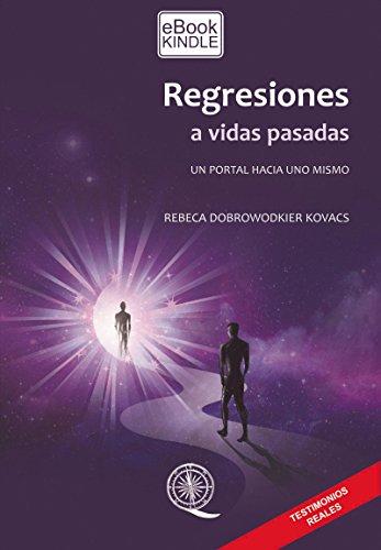 REGRESIONES A VIDAS PASADAS: Un portal hacia uno mismo por Rebeca Dobrowodkier Kovacs