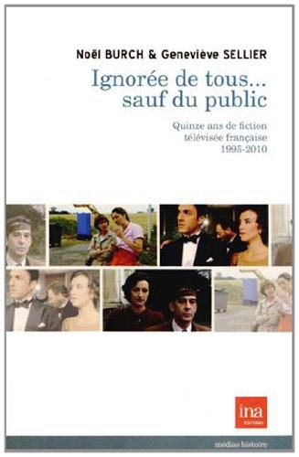 Ignore de tous... sauf du public : Quinze ans de fictions tlvises franaises 1995-2010