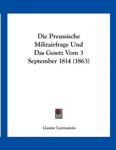 Die Preussische Militairfrage Und Das Gesetz Vom 3 September 1814 (1863)