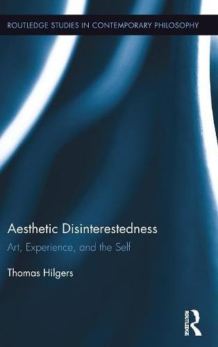 Aesthetic Disinterestedness: Art, Experience, and the Self (Routledge Studies in Contemporary Philosophy)