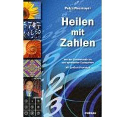 Heilen mit Zahlen. Von der Zahlenmystik bis zum spirituellen Codesystem: Mit gro?em Praxisteil (Paperback)(German) - Common