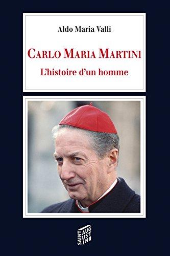 Carlo Maria Martini: Histoire d'un homme (MGR MARTINI) par Aldo Maria Valli