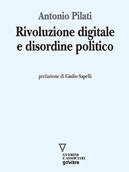 Rivoluzione digitale e disordine politico di [Pilati,Antonio]