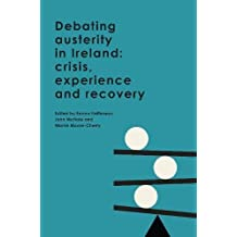 Debating Austerity in Ireland: Crisis, Experience and Recovery