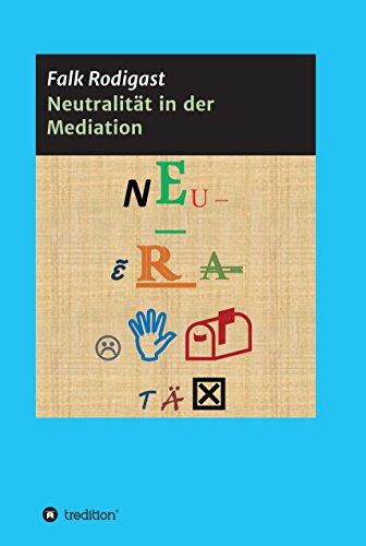 Neutralität in der Mediation: Die Entwicklung einer Definition zur Prüfung der Neutralität des Mediators