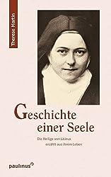 Geschichte einer Seele: Die Heilige von Lisieux erzählt aus Ihrem Leben