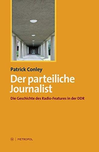 Der parteiliche Journalist: Die Geschichte des Radio-Features in der DDR