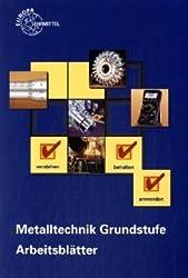 Metalltechnik Grundstufe. Arbeitsblätter / Metalltechnik Grundstufe Arbeitsblätter: Unterrichtsbegleitende, fächerübergreifende Aufgaben