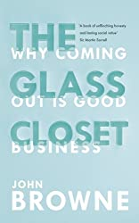 The Glass Closet: Why Coming Out is Good Business by John Browne (2014-05-29)