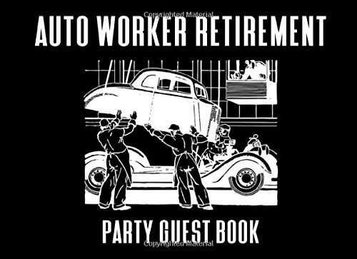 Auto Worker Retirement Party Guest Book: A Keepsake Book For Automobile Assembly Retirees (Party Autos In Supplies)