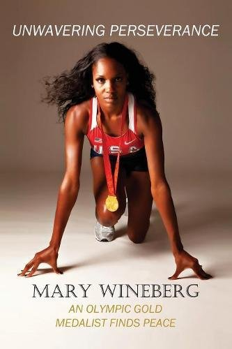 Unwavering Perseverance: An Olympic Gold Medalist Finds Peace por Mary Wineberg