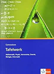 Tafelwerk Mathematik, Physik, Astronomie, Chemie, Biologie, Informatik: Formel -  Daten - Tabellen. Gymnasium