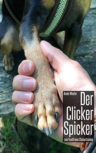 Der Clicker Spicker zum frustfreien Clickertraining: Clickertraining für Hunde  | Antworten auf häufigsten Fragen zum Clicker Training  |  schnelles und einfaches Nachschlagen  | auch für Anfänger -