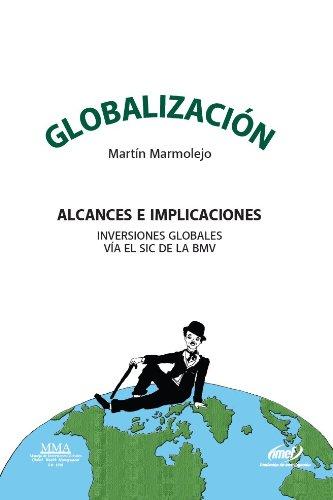 GLOBALIZACIÓN. Alcances e Implicaciones. por Martin Marmolejo
