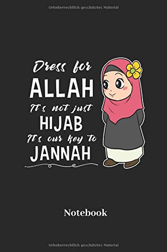 Dress For Allah Its Not Just Hijab Its Our Key To Jannah Notebook: Liniertes Notizbuch für Gläubige, Gebets und Religion Fans - Notizheft, Klatte für Männer, Frauen und Kinder