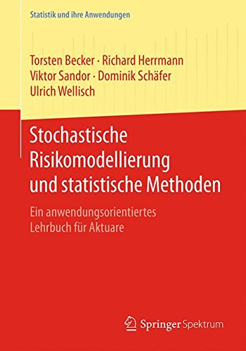 Stochastische Risikomodellierung und statistische Methoden: Ein anwendungsorientiertes Lehrbuch für Aktuare (Statistik und ihre Anwendungen)