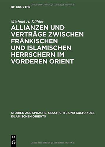 allianzen-und-vertrage-zwischen-frankischen-und-islamischen-herrschern-im-vorderen-orient-eine-studi