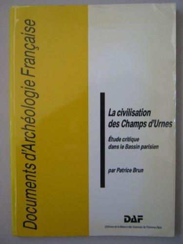 La civilisation des Champs dUrnes: étude critique dans le Bassin parisien (Documents darchéologie française) par Patrice Brun