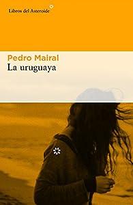 La uruguaya par Pedro Mairal
