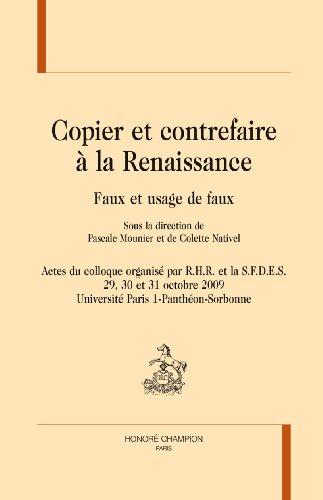 copier-et-contrefaire--la-renaissance-faux-amp-usage-de-faux-actes-du-colloque-organis-par-r-h-r-amp-la-sfdes-paris-29-31-octobre-2009