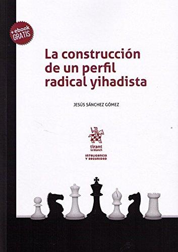 La construcción de un perfil radical yihadista (Inteligencia y Seguridad) por Jesús Sánchez Gómez