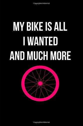 My Bike Is All I Wanted And Much More Funny Wheel Notebook: Blank Lined Journal por Eighty Creations