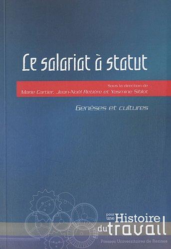 Le salariat à statut : Genèses et cultures par Marie Cartier, Jean-Noël Retière, Yasmine Siblot