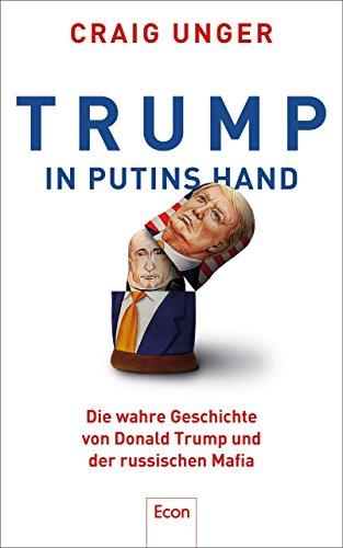 Trump in Putins Hand: Die wahre Geschichte von Donald Trump und der russischen Mafia