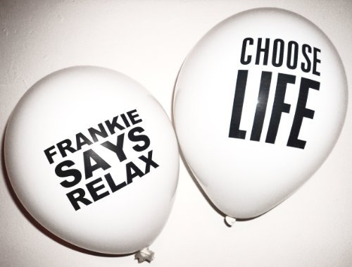 80s Party Decorations - 10 x 80s Frankie Says Relax and Choose Life Slogan Balloons