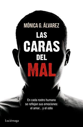 Descargar Libro Las caras del mal: En cada rostro humano se reflejan sus emociones: el amor... y el odio de Mónica G. Álvarez