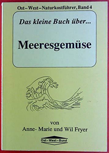 Ost-West-Naturkostführer, Band 4. Das kleine Buch über ... Meeresgemüse.