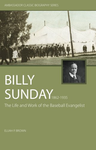 Billy Sunday 1862-1935: The Life and Work of a Baseball Evangelist - The Real Billy Sunday (Ambassador Classic Biographies) by Elijah P Brown (31-May-2006) Paperback